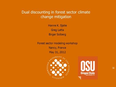 2111 2005 Dual discounting in forest sector climate change mitigation Hanne K. Sjølie Greg Latta Birger Solberg Forest sector modeling workshop Nancy,