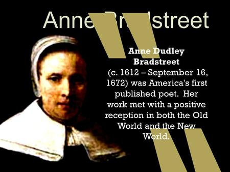 anne bradstreet american poet The works of anne bradstreet (john harvard library) [anne bradstreet, adrienne rich, jeannine hensley] on amazoncom free shipping on qualifying offers anne bradstreet, the first true poet in the american colonies, wrote at a time and in a place where any literary creation was rare and.