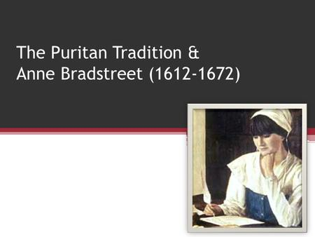 The Puritan Tradition & Anne Bradstreet ( )