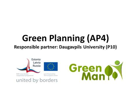 Green Planning (AP4) Responsible partner: Daugavpils University (P10)