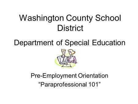 "Washington County School District Department of Special Education Pre-Employment Orientation ""Paraprofessional 101"""