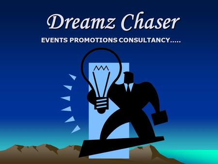Dreamz Chaser EVENTS PROMOTIONS CONSULTANCY…... Profile:. Headquartered at Bangalore Dreamz Chaser comprises of a team of young and dedicated go-getters,