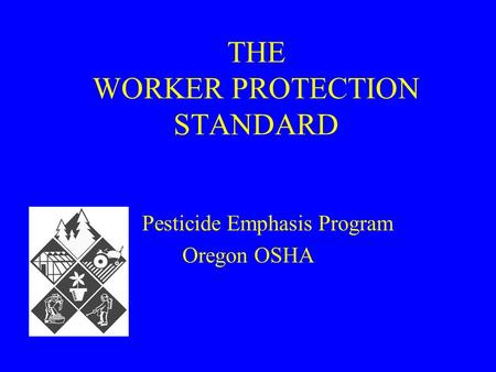 THE WORKER PROTECTION STANDARD Pesticide Emphasis Program Oregon OSHA.