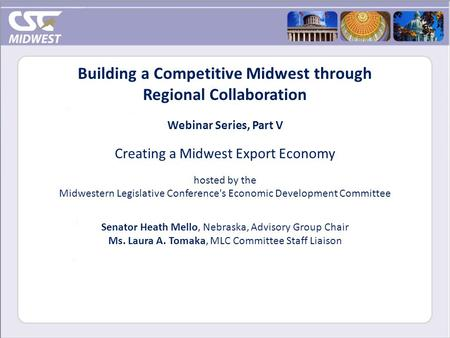 Building a Competitive Midwest through Regional Collaboration Webinar Series, Part V Creating a Midwest Export Economy hosted by the Midwestern Legislative.