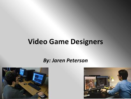 Video Game Designers By: Jaren Peterson. About Video Game Designers Their job is to basically create the video game itself They use their imagination.