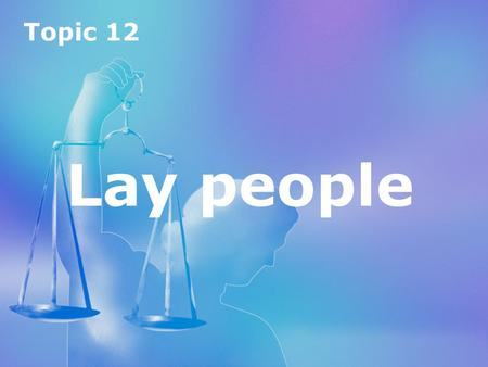 Topic 12 Lay people.