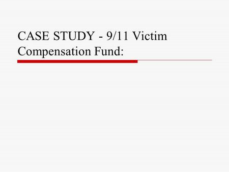 CASE STUDY - 9/11 Victim Compensation Fund:. Air Transportation Safety and System Stabilization Act (ATSSSA)  Legislation designed to protect airlines.