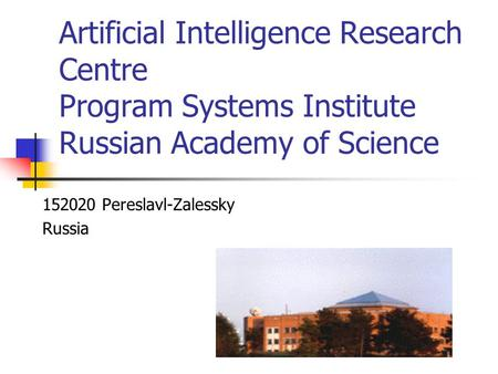 Artificial Intelligence Research Centre Program Systems Institute Russian Academy of Science 152020 Pereslavl-Zalessky Russia.