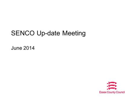 SENCO Up-date Meeting June 2014. Outline of the session SENCO contact list DfE letter to parents Transition arrangements – statement to EHCP Provision.