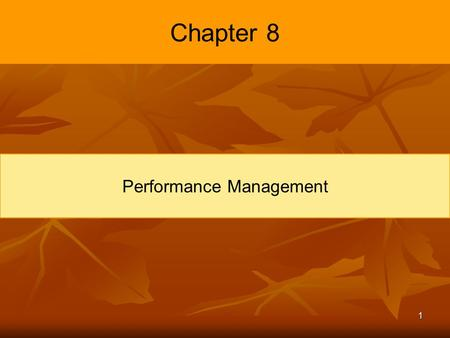 1 Chapter 8 Performance Management. 2 Introduction The means through which managers ensure that employees' activities and outputs are congruent with the.
