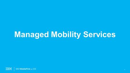 Managed Mobility Services 1. 2 IBM will support device supply logistics  Project manager will track device logistics  Ensure the setup of Device enrollment.