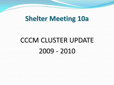 Shelter Meeting 10a CCCM CLUSTER UPDATE 2009 - 2010.