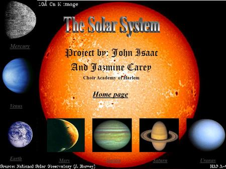 Project by: John Isaac And Jazmine Carey Mercury Venus Earth MarsJupiterSaturnUranus Home page Choir Academy of Harlem.