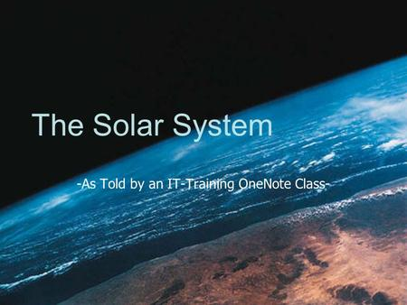 The Solar System -As Told by an IT-Training OneNote Class-