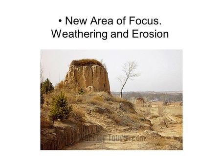 New Area of Focus. Weathering and Erosion. Weathering The process that breaks down the materials of Earth's crust (rock) by the action of physical or.