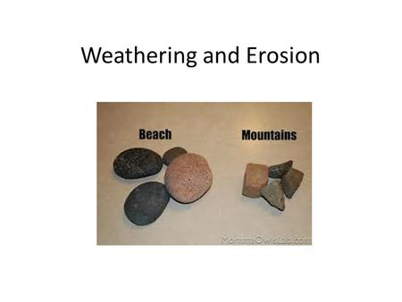 Weathering and Erosion Weathering is… When rocks are broken apart and create sediments.