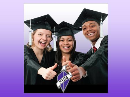 MISSION To honor student achievement and leadership, promote educational excellence, award scholarships, and enhance career opportunities for the NTHS.