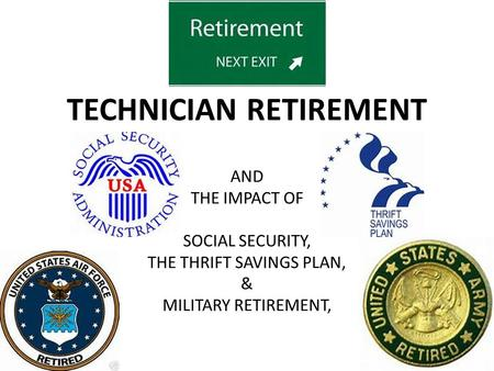 TECHNICIAN RETIREMENT AND THE IMPACT OF SOCIAL SECURITY, THE THRIFT SAVINGS PLAN, & MILITARY RETIREMENT,
