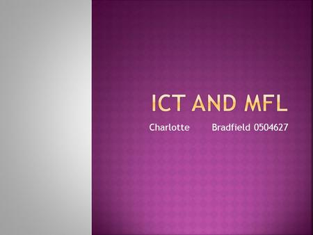"Charlotte Bradfield 0504627.  ""A key part of the Government's education strategy is that all teachers should be able top exploit the potential of ICT."