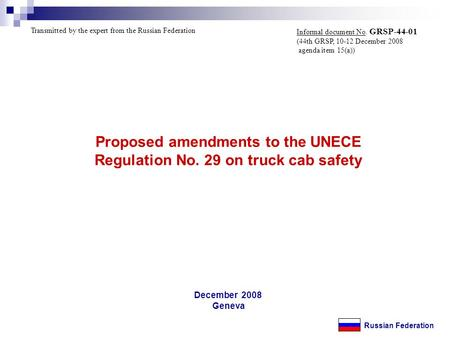 December 2008 Geneva Proposed amendments to the UNECE Regulation No. 29 on truck cab safety Russian Federation Transmitted by the expert from the Russian.