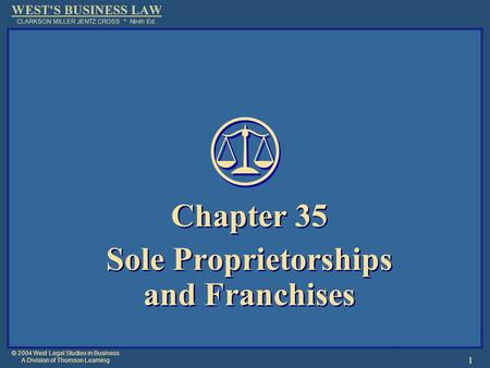 © 2004 West Legal Studies in Business A Division of Thomson Learning 1 Chapter 35 Sole Proprietorships and Franchises Chapter 35 Sole Proprietorships and.