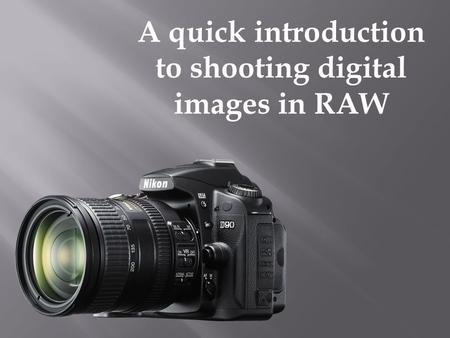 A quick introduction to shooting digital images in RAW.