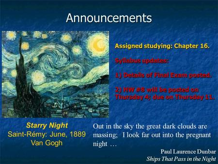 Announcements Starry Night Saint-Rémy: June, 1889 Van Gogh Out in the sky the great dark clouds are massing; I look far out into the pregnant night … Paul.