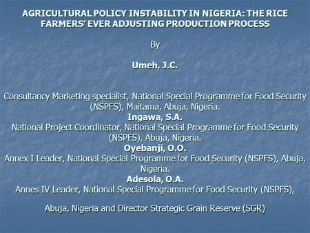 AGRICULTURAL POLICY INSTABILITY IN NIGERIA: THE RICE FARMERS' EVER ADJUSTING PRODUCTION PROCESS By Umeh, J.C. Consultancy Marketing specialist, National.