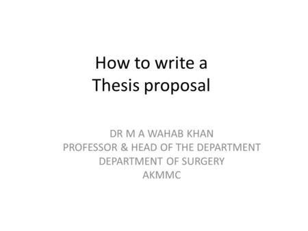 How to write a Thesis proposal. What we will learn today? To answer why we should write a thesis? Define the protocol and proposal Describe the component.