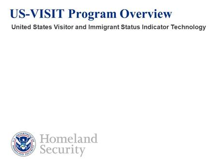 US-VISIT Program Overview United States Visitor and Immigrant Status Indicator Technology.