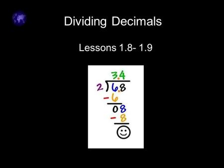 Click to edit Master text styles –Second level Third level –Fourth level »Fifth level Dividing Decimals Lessons 1.8- 1.9.