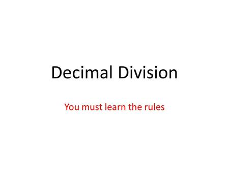 Decimal Division You must learn the rules. Dividing a decimal by a whole number 1.2 ÷ 2 Divisor = 2 Dividend = 1.2 Step 1: move the decimal in the dividend.
