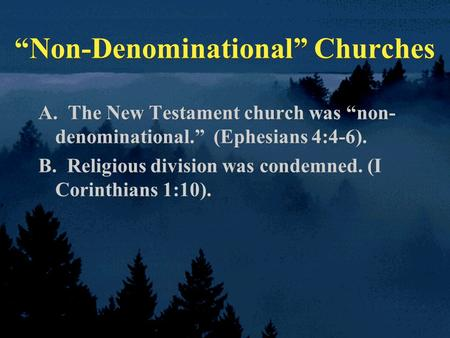 "A. The New Testament church was ""non- denominational."" (Ephesians 4:4-6). B. Religious division was condemned. (I Corinthians 1:10). A. The New Testament."