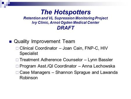The Hotspotters Retention and VL Supression Monitoring Project Ivy Clinic, Arnot Ogden Medical Center DRAFT Quality Improvement Team  Clinical Coordinator.