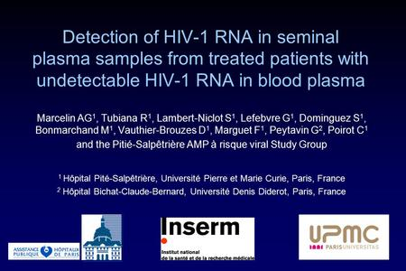 Detection of HIV-1 RNA in seminal plasma samples from treated patients with undetectable HIV-1 RNA in blood plasma Marcelin AG 1, Tubiana R 1, Lambert-Niclot.