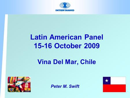 Latin American Panel 15-16 October 2009 Vina Del Mar, Chile Peter M. Swift.