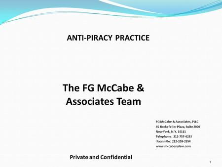 ANTI-PIRACY PRACTICE 1 FG McCabe & Associates, PLLC 45 Rockefeller Plaza, Suite 2000 New York, N.Y. 10111 Telephone: 212-757-6233 Facsimile: 212-208-2554.