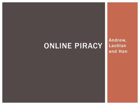 Andrew, Lachlan and Han ONLINE PIRACY.  Copyright infringement, or 'piracy', is the unauthorized use of works under copyright, infringing the copyright.