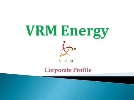 Corporate Profile. VRM Energy is a leading provider of solutions in Clean and Green technologies. VRM Energy has a sound technical background with rich.