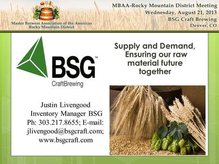 Supply and Demand, Ensuring our raw material future together Justin Livengood Inventory Manager BSG Ph: 303.217.8655;