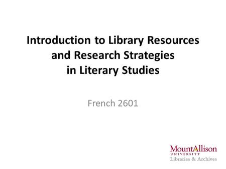 Introduction to Library Resources and Research Strategies in Literary Studies French 2601.