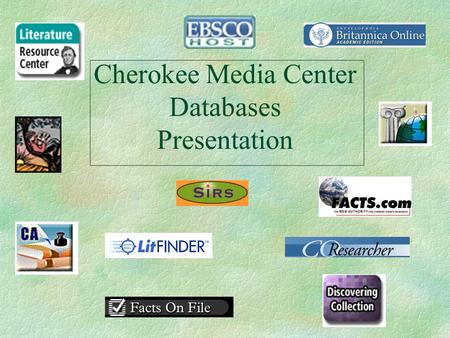 Cherokee Media Center Databases Presentation. What Are the Media Center Research Databases? I. The Media Center's 18+ Online subscriptions. II. Credible,
