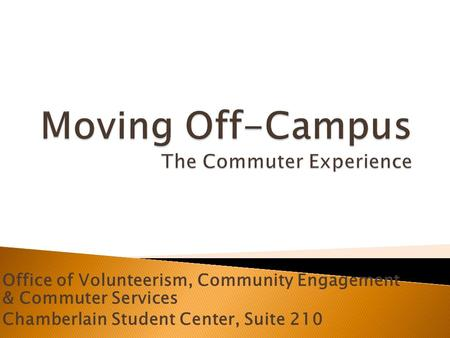 Office of Volunteerism, Community Engagement & Commuter Services Chamberlain Student Center, Suite 210.
