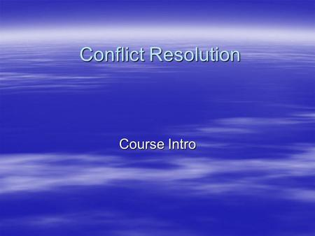 Conflict Resolution Course Intro. Conflict Resolution The field of Conflict Resolution is extremely large and there is a wide variety of information to.