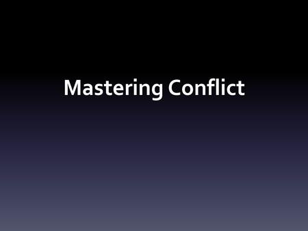 Mastering Conflict. CONFLICT CONFLICT.
