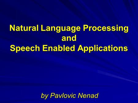Natural Language Processing and Speech Enabled Applications by Pavlovic Nenad.