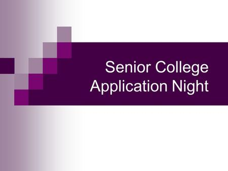Senior College Application Night. Purpose To provide you with resources to support your college search. To make you more comfortable with the college.