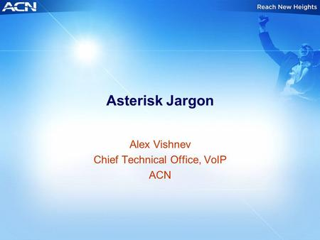 Asterisk Jargon Alex Vishnev Chief Technical Office, VoIP ACN.