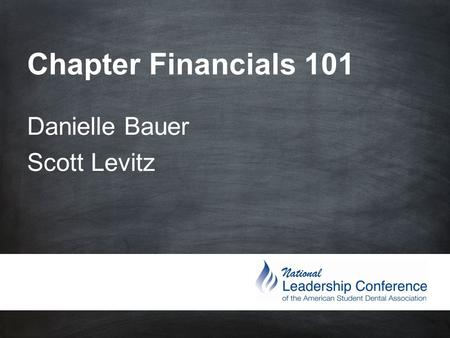 Chapter Financials 101 Danielle Bauer Scott Levitz.