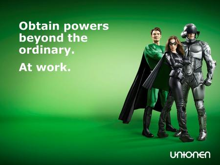 Obtain powers beyond the ordinary. At work.. This is Unionen! We are members of TCO We organise all private officials We have more than 570 000 members.